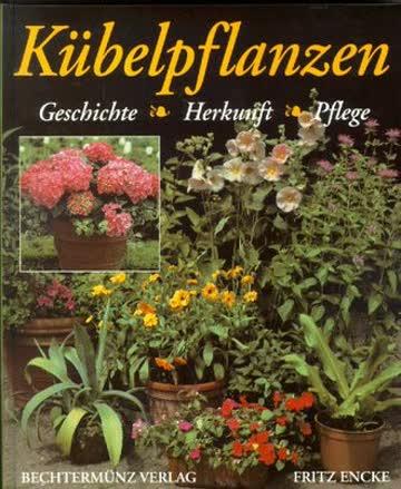 Kübelpflanzen. Geschichte, Herkunft, Pflege