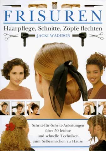 Frisuren. Haarpflege, Schnitte, Zöpfe flechten