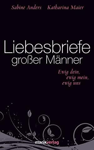 Liebesbriefe Grosser Männer - Ewig Dein, Ewig Mein, Ewig Uns