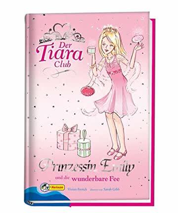 Der Tiara-Club: Der Tiara Club 6. Prinzessin Emily und die wunderbare Fee: Bd 6