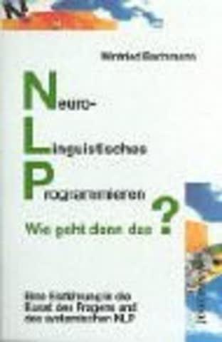 Nlp - Wie Geht Denn Das?; Eine Einführung In Die Kunst Des Fragens Und Des Systemischen Nlp