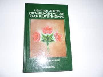 Erfahrungen mit der Bach-Blütentherapie. Mit Fragebogen zur Selbstbestimmung der richtigen Bach-Blütenessenzen-Kombination