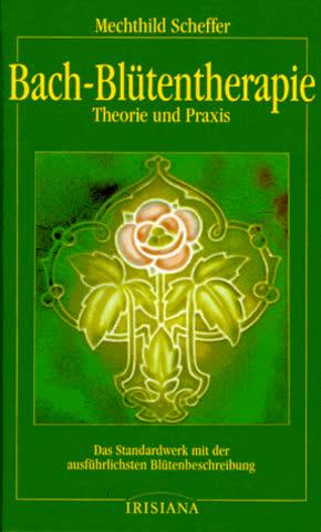 Bach-Blütentherapie Theorie und Praxis
