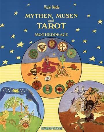 Mythen, Musen und Tarot. Motherpeace - Ein Weg zur Göttin