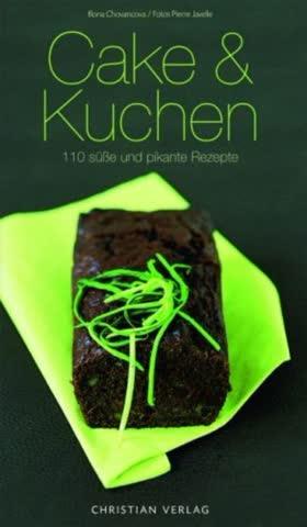 Cake & Kuchen; 110 Süsse Und Pikante Rezepte
