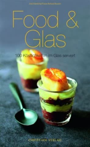 Food & Glas; 100 Köstlichkeiten Im Glas Serviert