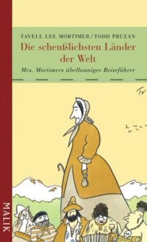 Die scheußlichsten Länder der Welt: Mrs. Mortimers übellauniger Reiseführer