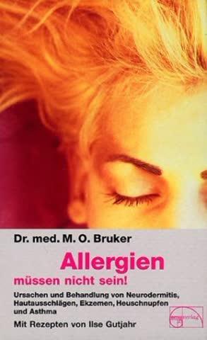 Allergien Müssen Nicht Sein; Ursachen Und Behandlung Von Neurodermitis, Hautausschlägen, Ekzemen, He