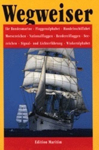 Wegweiser; Für Bundesmarine, Flaggenalphabet, Handelsschiffahrt, Morsezeichen, Nationalflaggen, Reed