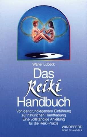 Das Reiki-Handbuch; Von Der Grundlegenden Einführung Zur Natürlichen Handhabung