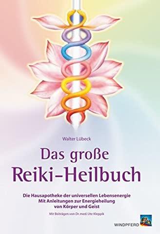 Das Grosse Reiki-Heilbuch - Die Hausapotheke Der Universellen Lebensenergie. Mit Anleitungen Zur Ene