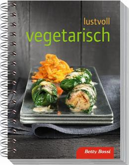 Betty Bossi - Lustvoll vegetarisch