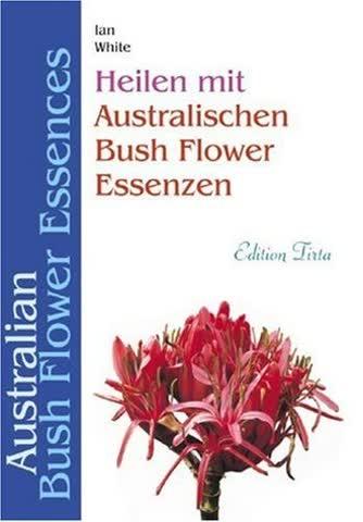 Edition Tirta: Heilen mit australischen Bush Flower Essenzen: Australian Bush Flower Essences