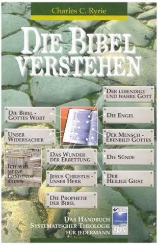 Die Bibel Verstehen; Das Handbuch Systematischer Theologie Für Jedermann