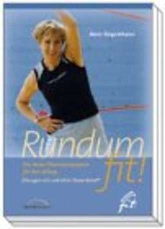 Rundum fit!. Das neue Fitness-Programm für den Alltag