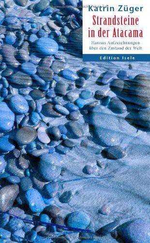 Strandsteine in der Atacama: Hannas Aufzeichnungen über den Zustand der Welt