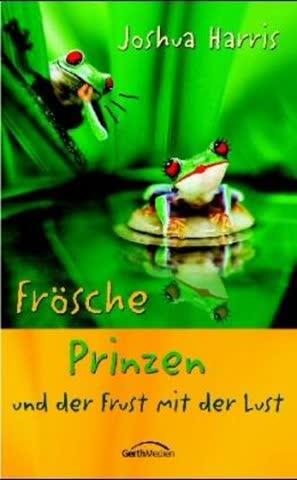 Frösche, Prinzen Und Der Frust Mit Der Lust