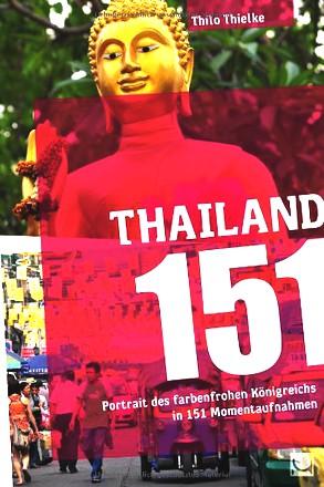 Thailand 151: Portrait des farbenfrohen Königreichs in 151 Momentaufnahmen