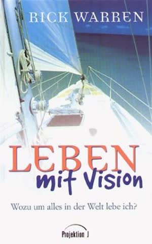 Leben Mit Vision; Wozu Um Alles In Der Welt Lebe Ich?