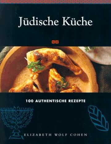 Jüdische Küche. 100 authentische Rezepte