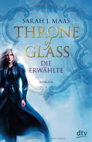 Throne of Glass - Die Erwählte: Roman