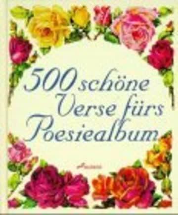 Fünfhundert schöne Verse fürs Poesiealbum