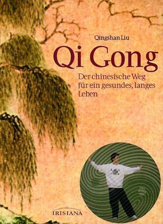 Qi Gong: Der chinesische Weg für ein gesundes, langes Leben