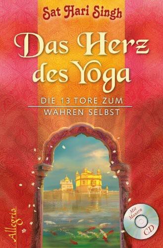 Das Herz des Yoga: Die 13 Tore zum wahren Selbst: Die 13 Tore zum wahren Selbst. Mit Mantra - Chants CD zu den Übungen