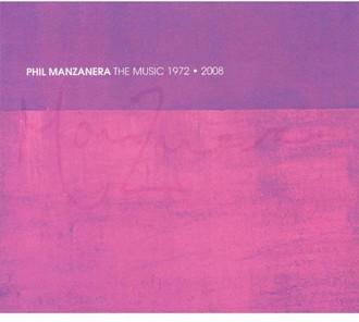 PHIL MANZANERA - The Music 1972-2008