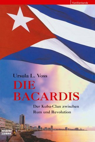 Die Bacardis. Der Kuba-Clan zwischen Rum und Revolution