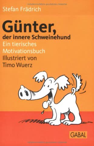 Günter, Der Innere Schweinehund; Ein Tierisches Motivationsbuch