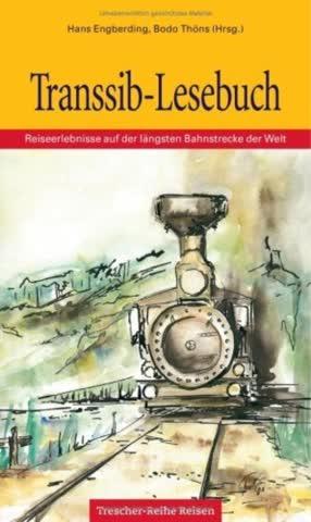 Transsib-Lesebuch: Reiseerlebnisse auf der längsten Bahnstrecke der Welt (Trescher-Reihe Reise-Lesebuch)