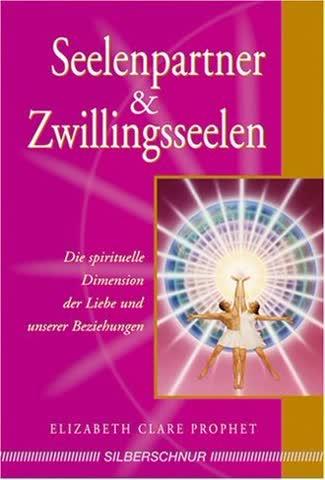 Seelenpartner & Zwillingsseelen; Die Spirituelle Dimension Der Liebe Und Unserer Beziehungen