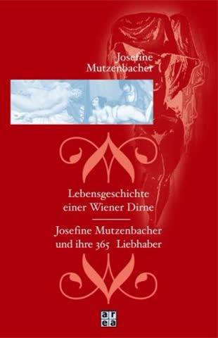 Josefine Mutzenbacher. Lebensgeschichte einer Wiener Dirne / Josefine Mutzenbacher und ihre 365 Liebhaber