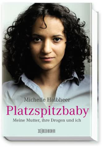 Platzspitzbaby: Meine Mutter, ihre Drogen und ich