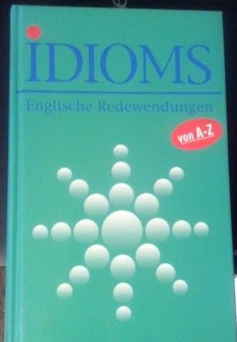 Idioms. Englische Redewendungen von A - Z