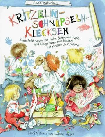 Kritzeln, Schnipseln, Klecksen; Erste Erfahrungen Mit Farbe, Schere Und Papier Und Lustige Ideen Zum