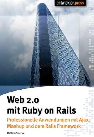 Web 2.0 mit Ruby on Rails: Professionelle Anwendungen mit Ajax, Mashups und dem Rails Framework