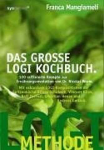 Logi-Methode. Das Grosse Logi-Kochbuch; 120 Raffinierte Rezepte Zur Ernährungsrevolution Von Dr. Nic