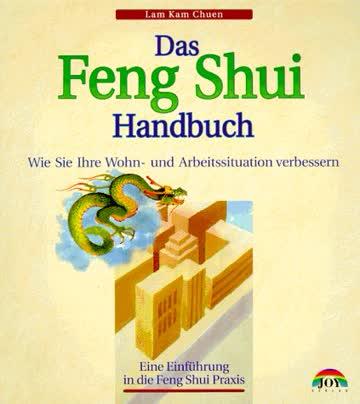 Das Feng Shui-Handbuch. Wie Sie Ihre Wohn- und Arbeitssituation verbessern
