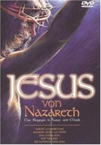 Jesus von Nazareth - Eine Biographie in Kunst und Musik
