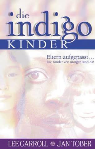 Die Indigo Kinder: Eltern aufgepasst ... Die Kinder von morgen sind da!