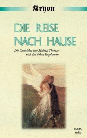 Kryon - Die Reise Nach Hause - Die Geschichte Von Michael Thomas Und Des Sieben Engelwesen. Eine Kry