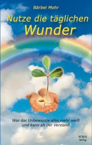 Nutze die täglichen Wunder: Was das Unbewusste alles mehr weiß und kann als der Verstand