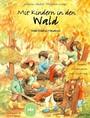 Mit Kindern In Den Wald; Wald-Erlebnis Handbuch. Planung, Organisation Und Gestaltung