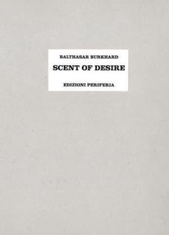 Balthasar Burkhard - Scent of desire