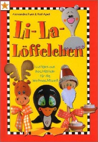 Li-La-Löffelchen. Lustiges aus Kochlöffeln für die Weihnachtszeit