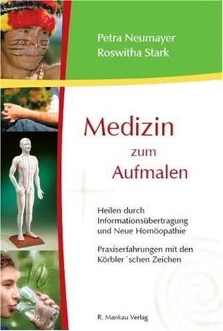 Medizin Zum Aufmalen; Heilen Durch Informationsübertragung Und Neue Homöopathie