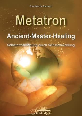 Metatron - Ancient-Master-Healing; Selbstermächtigung Durch Selbsteinweihung