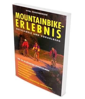 Mountainbike-Erlebnis Ostschweiz und Vorarlberg: Die 40 schönsten Rundtouren